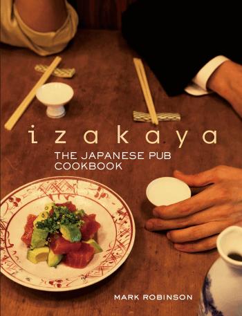 Izakaya The Japanese Pub Cookbook by Mark Robinson photographs by Masashi Kuma